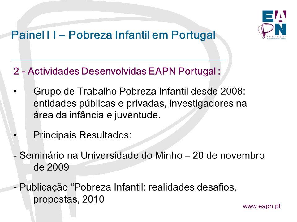 2 - Actividades Desenvolvidas EAPN Portugal : Grupo de Trabalho Pobreza Infantil desde 2008: entidades públicas e privadas, investigadores na área da infância e juventude.