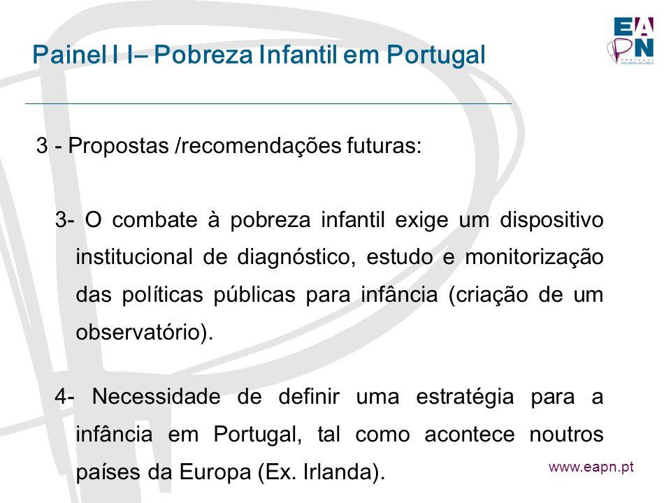Painel I I– Pobreza Infantil em Portugal 3 - Propostas /recomendações futuras: 3- O combate à pobreza infantil exige um dispositivo institucional de diagnóstico, estudo e monitorização das políticas públicas para infância (criação de um observatório).