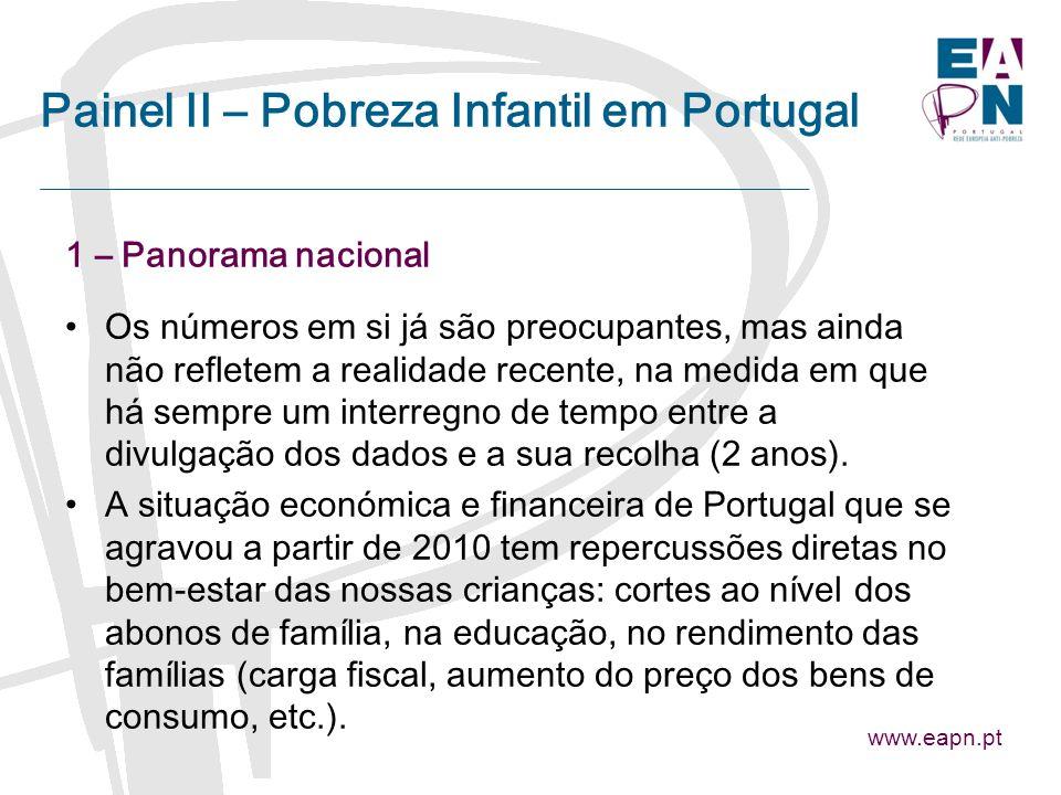 Painel II – Pobreza Infantil em Portugal 1 – Panorama nacional Os números em si já são preocupantes, mas ainda não refletem a realidade recente, na medida em que há sempre um interregno de tempo entre a divulgação dos dados e a sua recolha (2 anos).