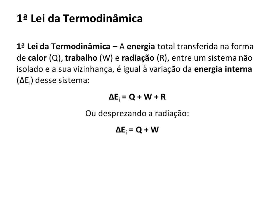 1ª Lei da Termodinâmica – A energia total transferida na forma de calor (Q), trabalho (W) e radiação (R), entre um sistema não isolado e a sua vizinha