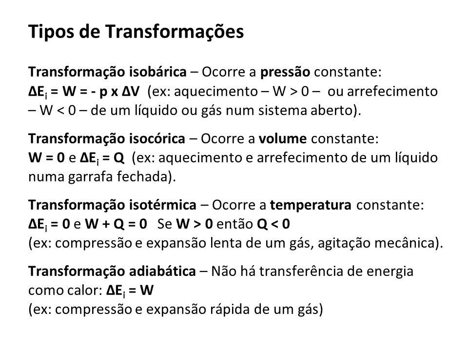 Tipos de Transformações Transformação isobárica – Ocorre a pressão constante: E i = W = - p x V (ex: aquecimento – W > 0 – ou arrefecimento – W < 0 –