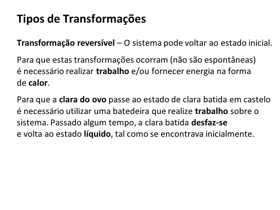 Tipos de Transformações Transformação reversível – O sistema pode voltar ao estado inicial. Para que estas transformações ocorram (não são espontâneas