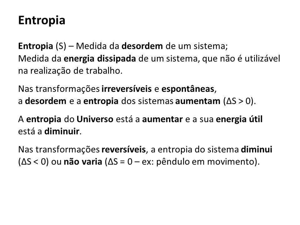 Entropia (S) – Medida da desordem de um sistema; Medida da energia dissipada de um sistema, que não é utilizável na realização de trabalho. Nas transf