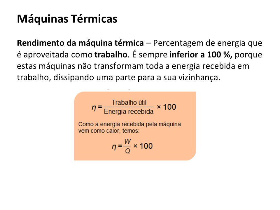 Rendimento da máquina térmica – Percentagem de energia que é aproveitada como trabalho. É sempre inferior a 100 %, porque estas máquinas não transform