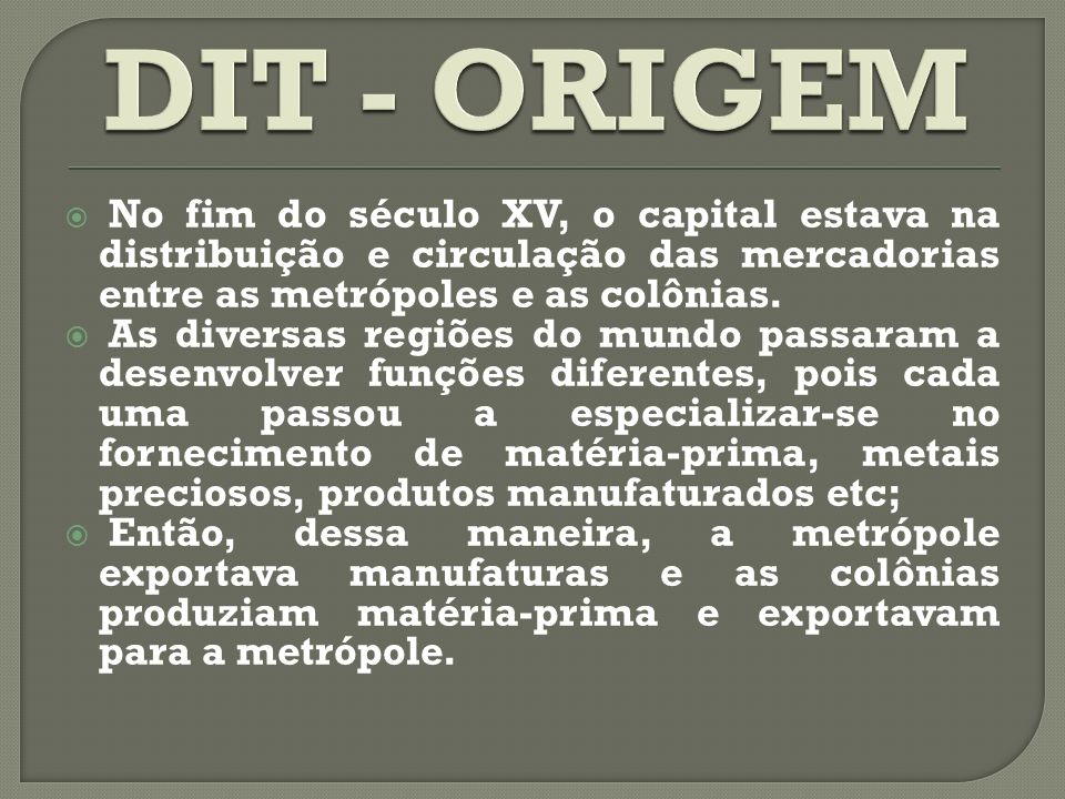 No fim do século XV, o capital estava na distribuição e circulação das mercadorias entre as metrópoles e as colônias.