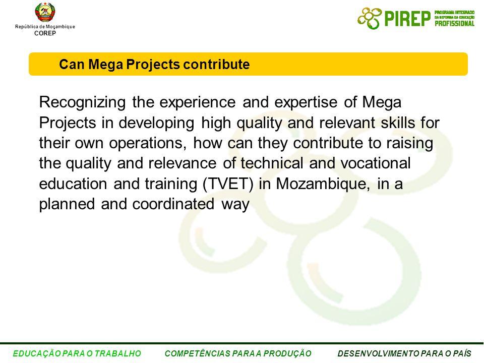 República de MoçambiqueCOREP EDUCAÇÃO PARA O TRABALHO COMPETÊNCIAS PARA A PRODUÇÃO DESENVOLVIMENTO PARA O PAÍS Mega Projects impact Mega-projects combined impact expected to boost GDP in 2010 by an additional 34%.