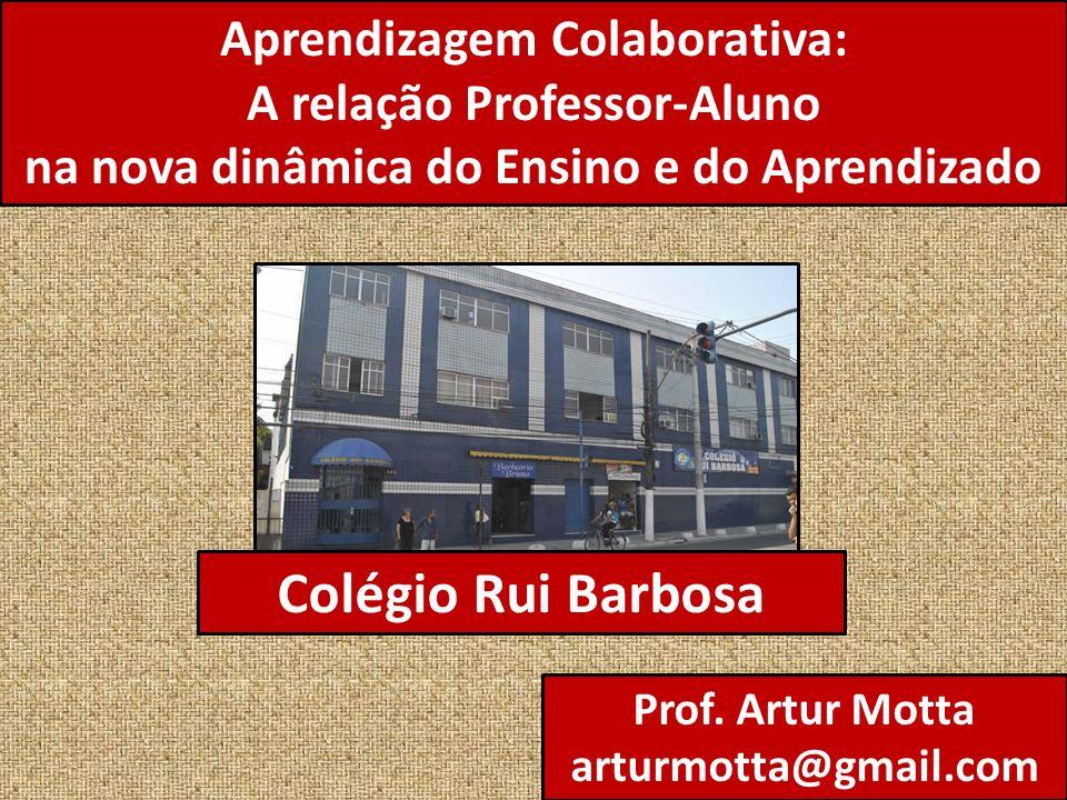 Aprendizagem Colaborativa: A relação Professor-Aluno na nova dinâmica do Ensino e do Aprendizado Prof.