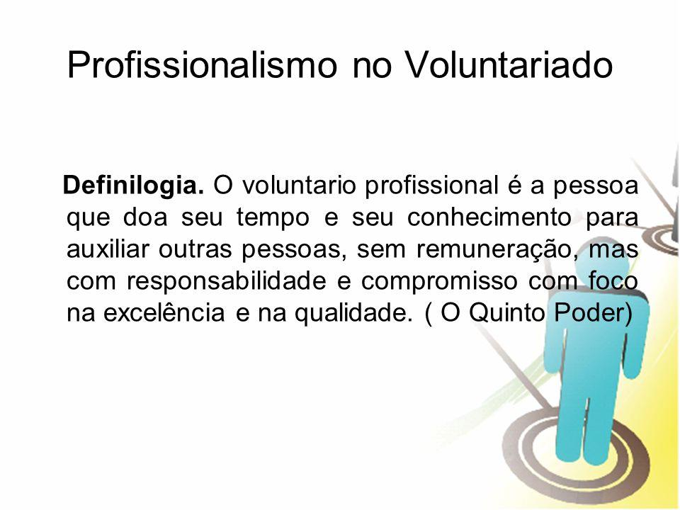 Profissionalismo no Voluntariado Definilogia. O voluntario profissional é a pessoa que doa seu tempo e seu conhecimento para auxiliar outras pessoas,