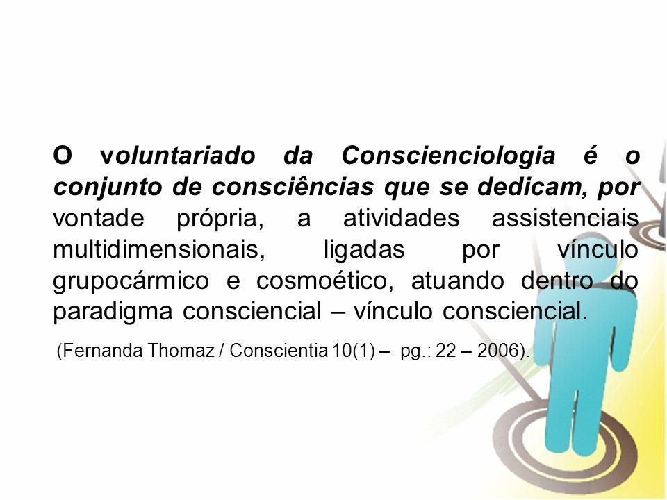 O voluntariado da Conscienciologia é o conjunto de consciências que se dedicam, por vontade própria, a atividades assistenciais multidimensionais, lig