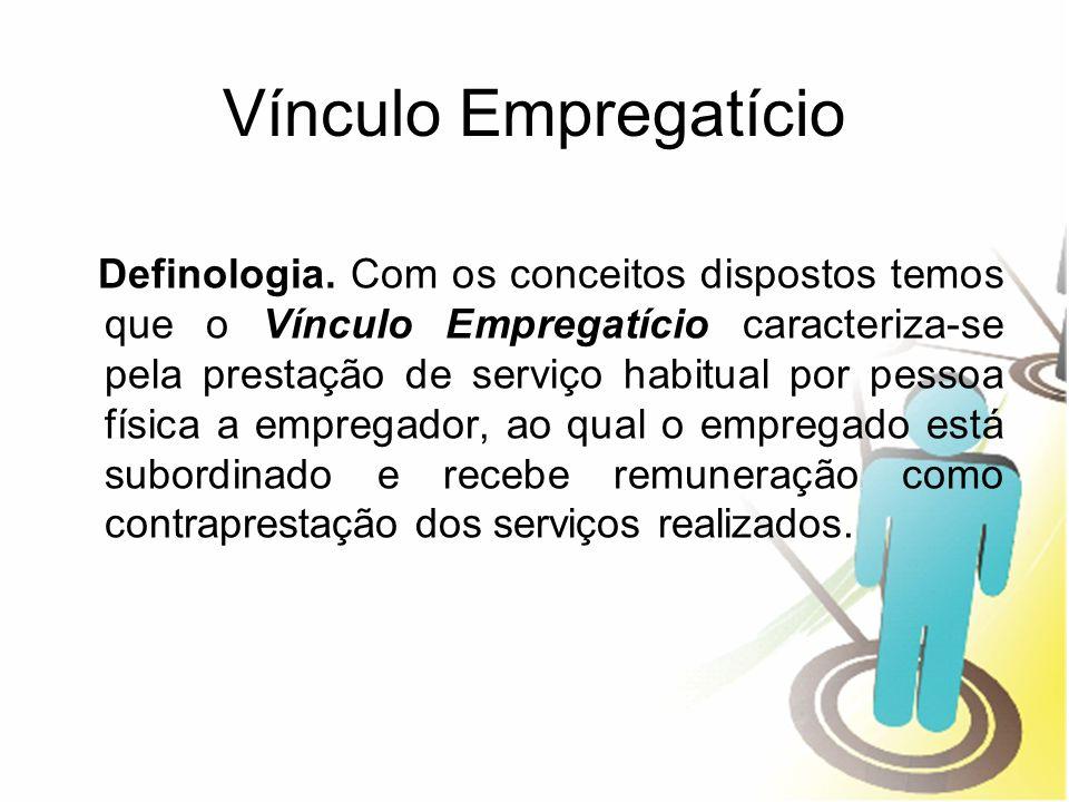Vínculo Empregatício Definologia. Com os conceitos dispostos temos que o Vínculo Empregatício caracteriza-se pela prestação de serviço habitual por pe