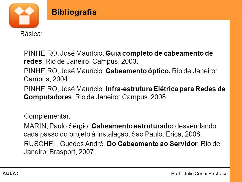 Ferramentas de Desenvolvimento Web Prof.: Julio César PachecoAULA : Bibliografia Básica: PINHEIRO, José Maurício. Guia completo de cabeamento de redes