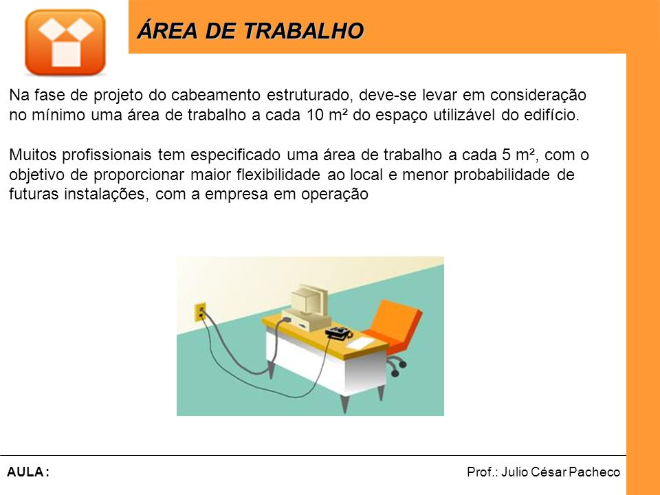 Ferramentas de Desenvolvimento Web Prof.: Julio César PachecoAULA : ÁREA DE TRABALHO ÁREA DE TRABALHO Na fase de projeto do cabeamento estruturado, de