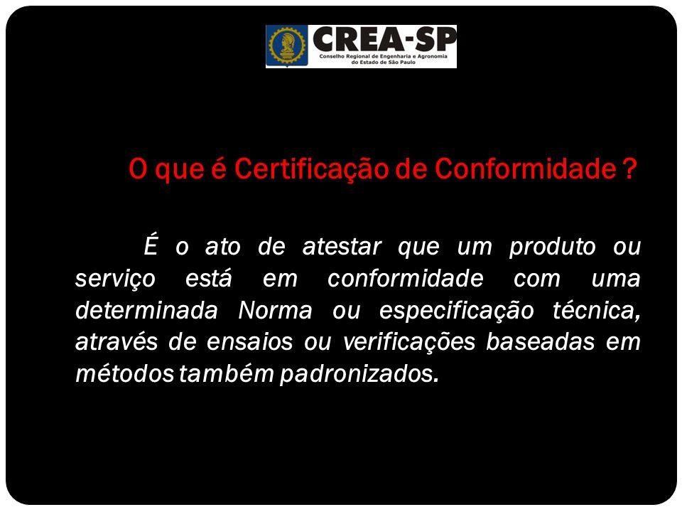 O que é Certificação de Conformidade ? É o ato de atestar que um produto ou serviço está em conformidade com uma determinada Norma ou especificação té