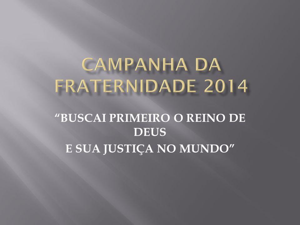 BUSCAI PRIMEIRO O REINO DE DEUS E SUA JUSTIÇA NO MUNDO