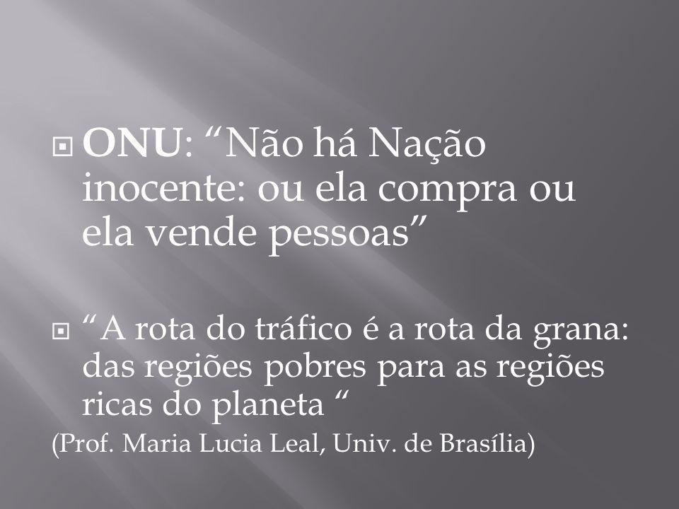 ONU : Não há Nação inocente: ou ela compra ou ela vende pessoas A rota do tráfico é a rota da grana: das regiões pobres para as regiões ricas do plane