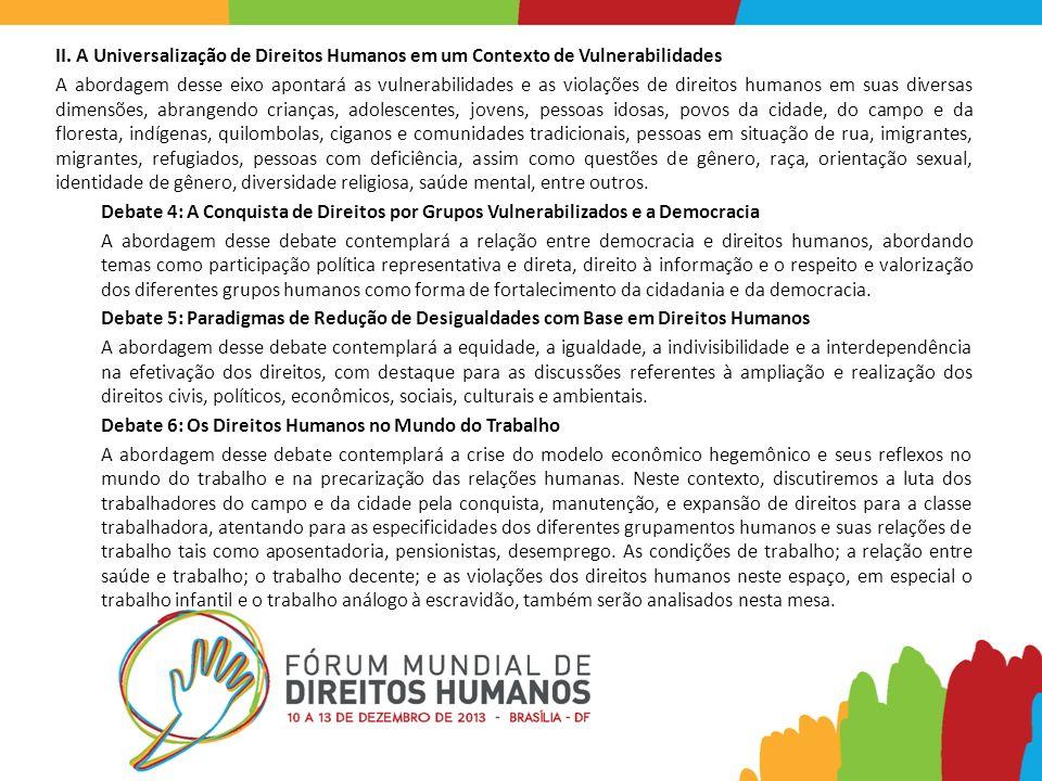 II. A Universalização de Direitos Humanos em um Contexto de Vulnerabilidades A abordagem desse eixo apontará as vulnerabilidades e as violações de dir