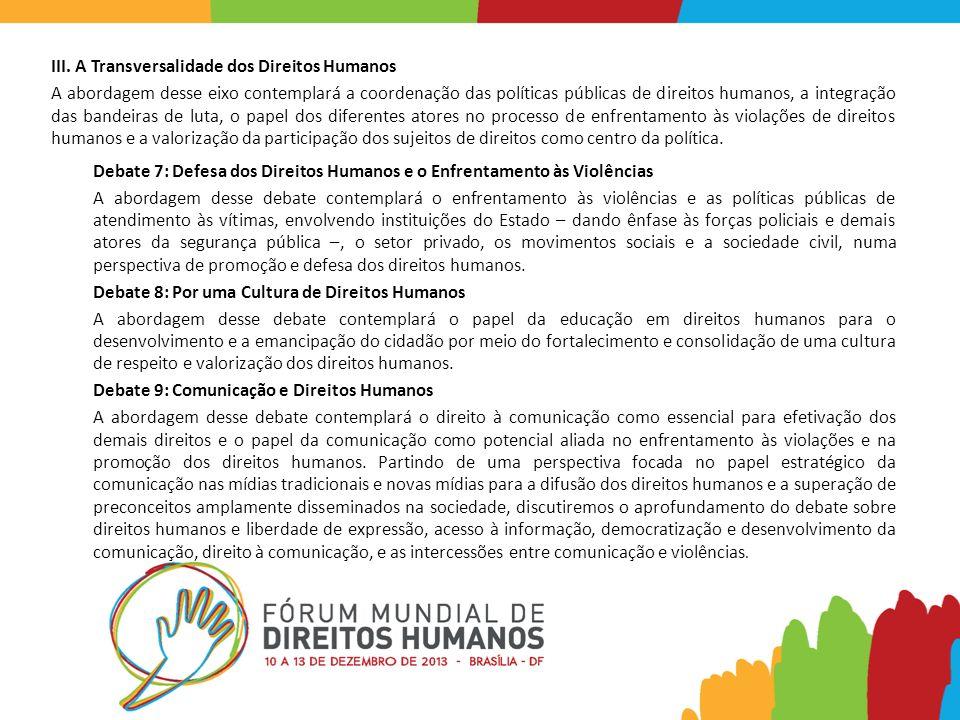 III. A Transversalidade dos Direitos Humanos A abordagem desse eixo contemplará a coordenação das políticas públicas de direitos humanos, a integração