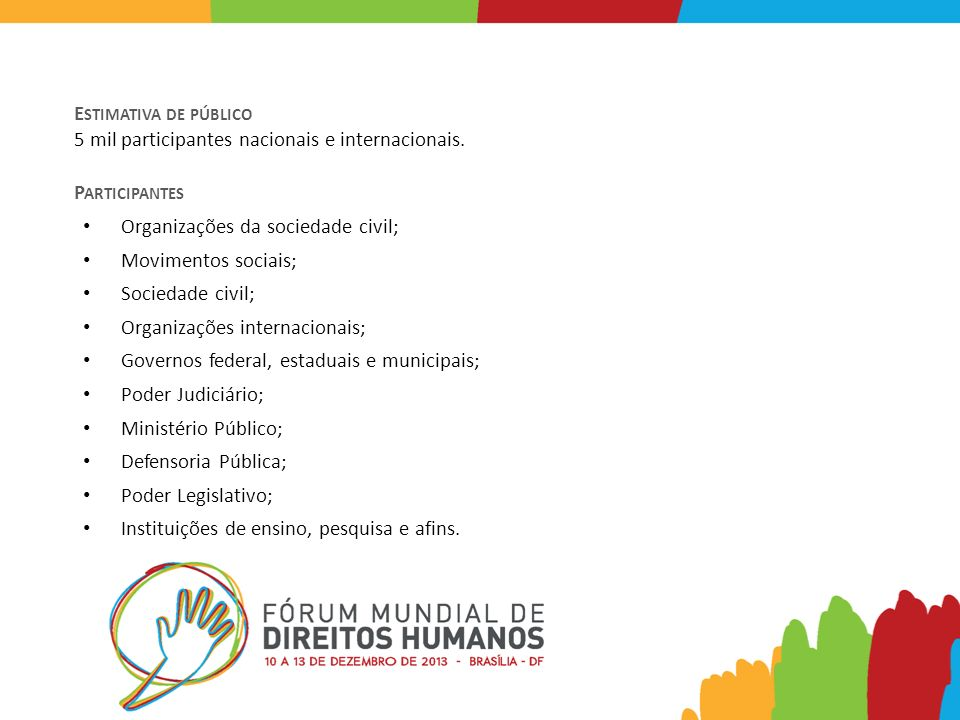 E STIMATIVA DE PÚBLICO 5 mil participantes nacionais e internacionais. P ARTICIPANTES Organizações da sociedade civil; Movimentos sociais; Sociedade c