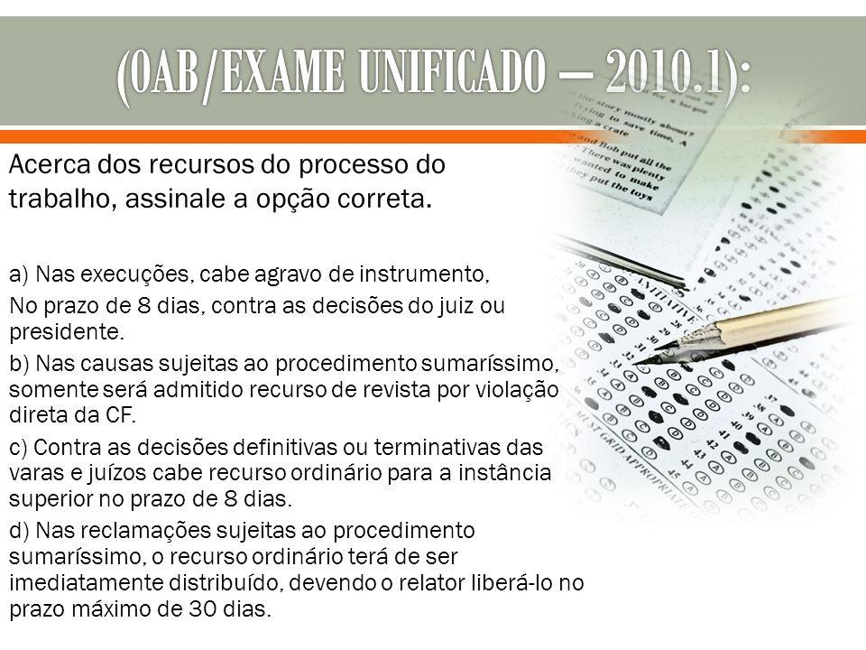 a) Nas execuções, cabe agravo de instrumento, No prazo de 8 dias, contra as decisões do juiz ou presidente. b) Nas causas sujeitas ao procedimento sum