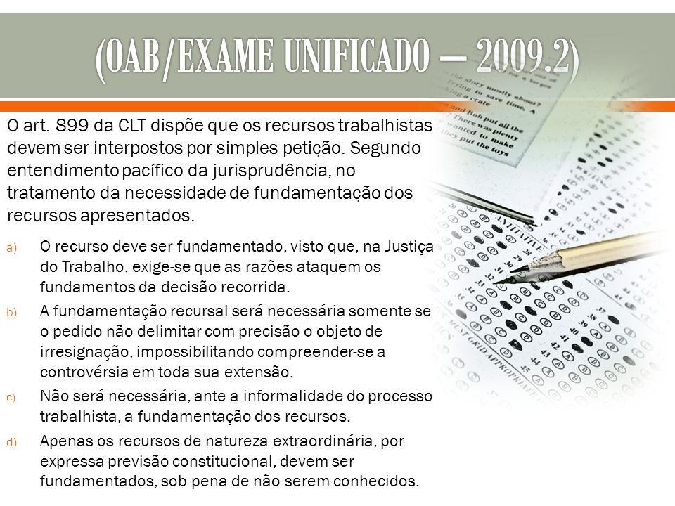 O art. 899 da CLT dispõe que os recursos trabalhistas devem ser interpostos por simples petição. Segundo entendimento pacífico da jurisprudência, no t