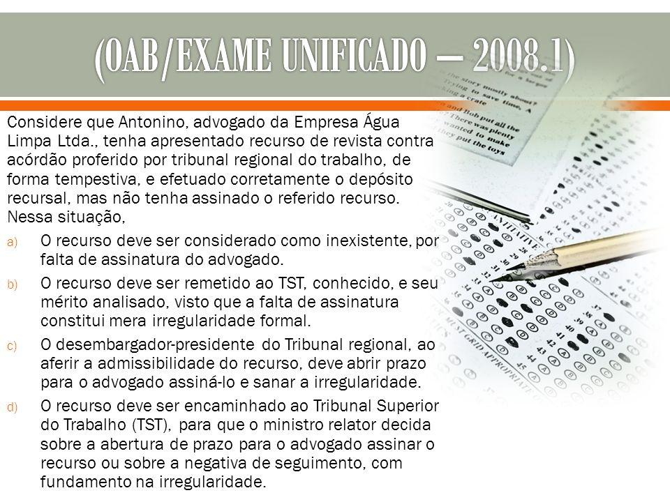 Considere que Antonino, advogado da Empresa Água Limpa Ltda., tenha apresentado recurso de revista contra acórdão proferido por tribunal regional do t