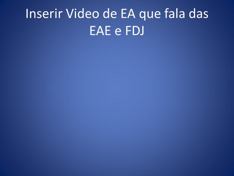 Inserir Video de EA que fala das EAE e FDJ