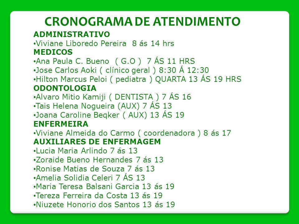 CRONOGRAMA DE ATENDIMENTO ADMINISTRATIVO Viviane Liboredo Pereira 8 ás 14 hrs MEDICOS Ana Paula C. Bueno ( G.O ) 7 ÁS 11 HRS Jose Carlos Aoki ( clínic