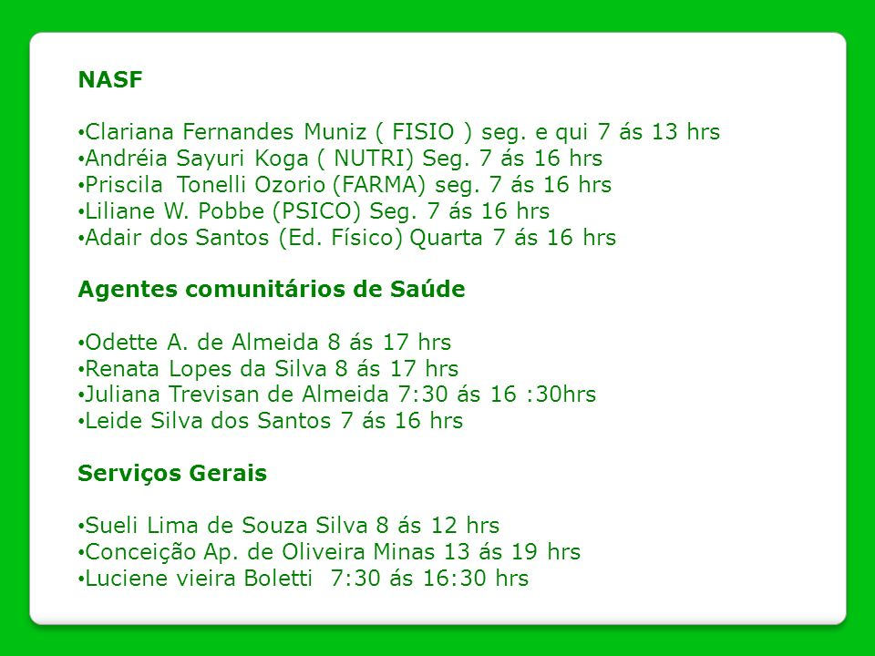 NASF Clariana Fernandes Muniz ( FISIO ) seg. e qui 7 ás 13 hrs Andréia Sayuri Koga ( NUTRI) Seg. 7 ás 16 hrs Priscila Tonelli Ozorio (FARMA) seg. 7 ás