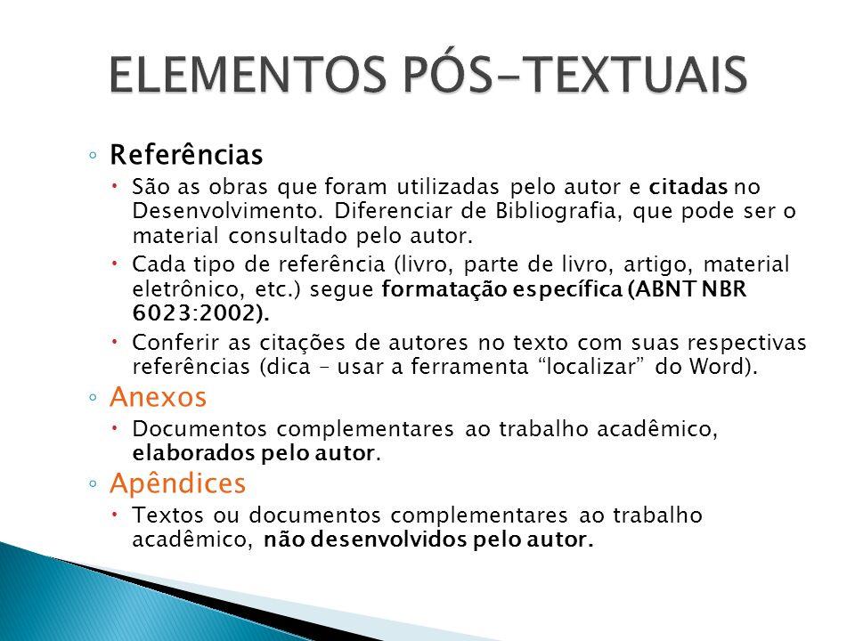 Referências São as obras que foram utilizadas pelo autor e citadas no Desenvolvimento. Diferenciar de Bibliografia, que pode ser o material consultado
