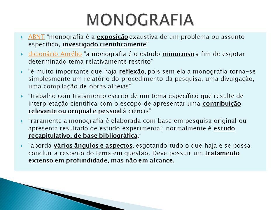 ABNT monografia é a exposição exaustiva de um problema ou assunto específico, investigado cientificamente ABNT dicionário Aurélio a monografia é o est
