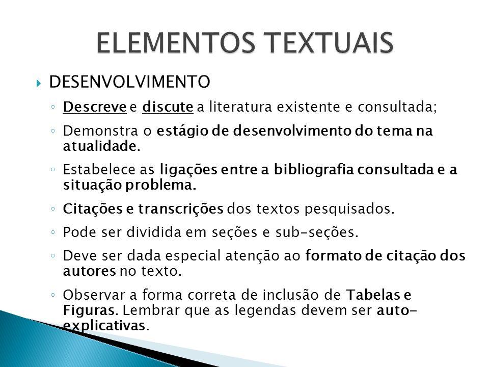 DESENVOLVIMENTO Descreve e discute a literatura existente e consultada; Demonstra o estágio de desenvolvimento do tema na atualidade. Estabelece as li