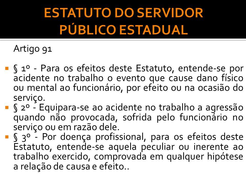 Artigo 91 § 1º - Para os efeitos deste Estatuto, entende-se por acidente no trabalho o evento que cause dano físico ou mental ao funcionário, por efei