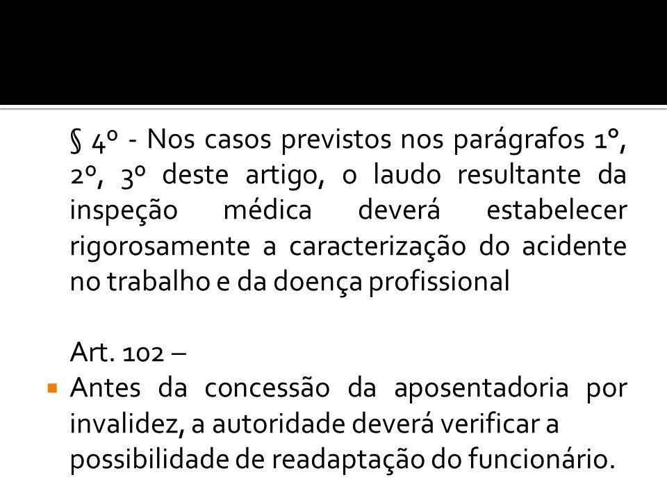 § 4º - Nos casos previstos nos parágrafos 1°, 2º, 3º deste artigo, o laudo resultante da inspeção médica deverá estabelecer rigorosamente a caracteriz