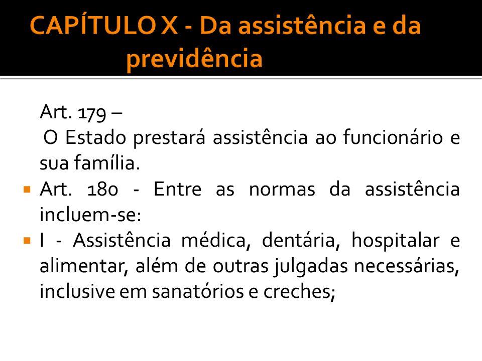 Art. 179 – O Estado prestará assistência ao funcionário e sua família. Art. 180 - Entre as normas da assistência incluem-se: I - Assistência médica, d
