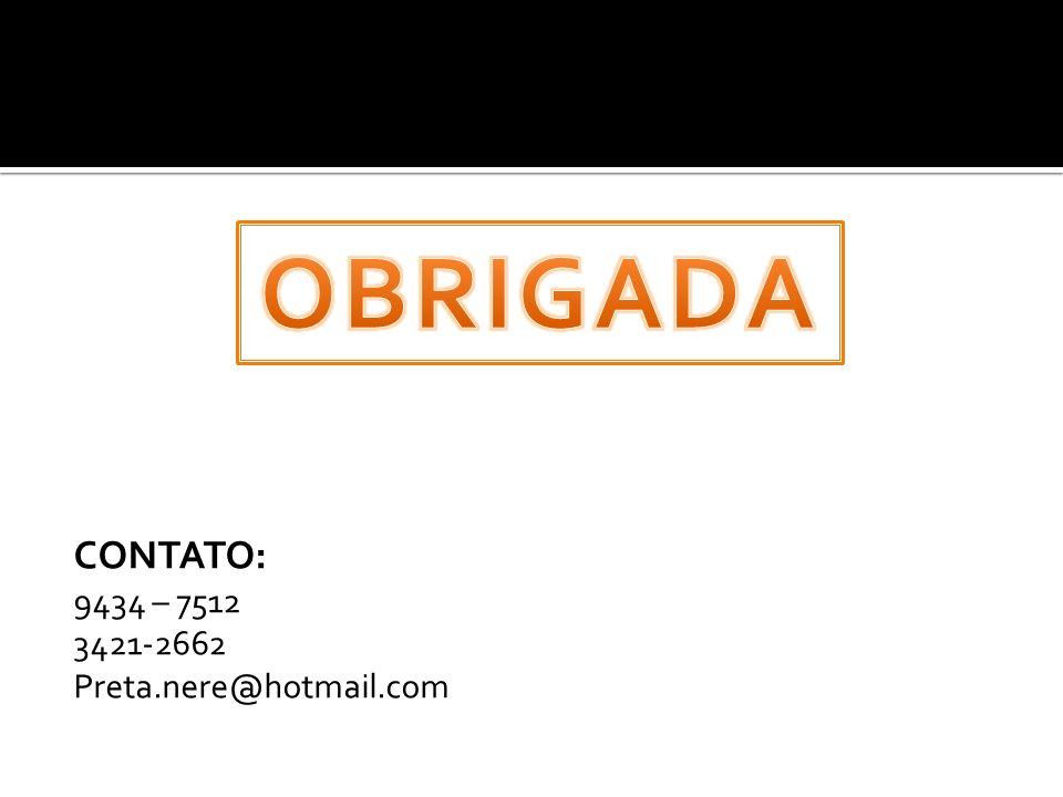 CONTATO: 9434 – 7512 3421-2662 Preta.nere@hotmail.com
