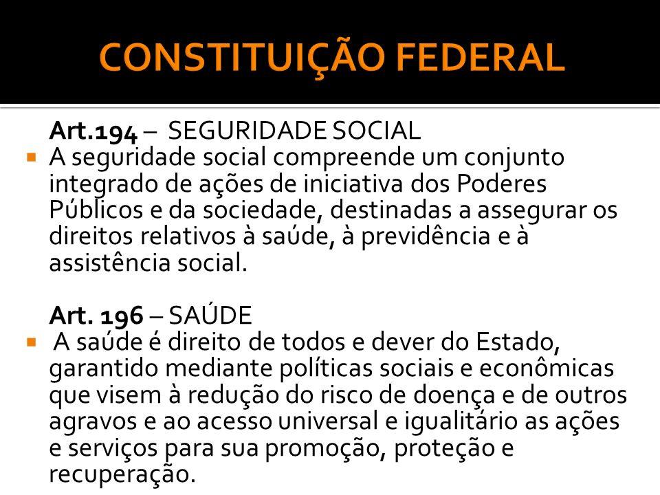 Art.194 – SEGURIDADE SOCIAL A seguridade social compreende um conjunto integrado de ações de iniciativa dos Poderes Públicos e da sociedade, destinada