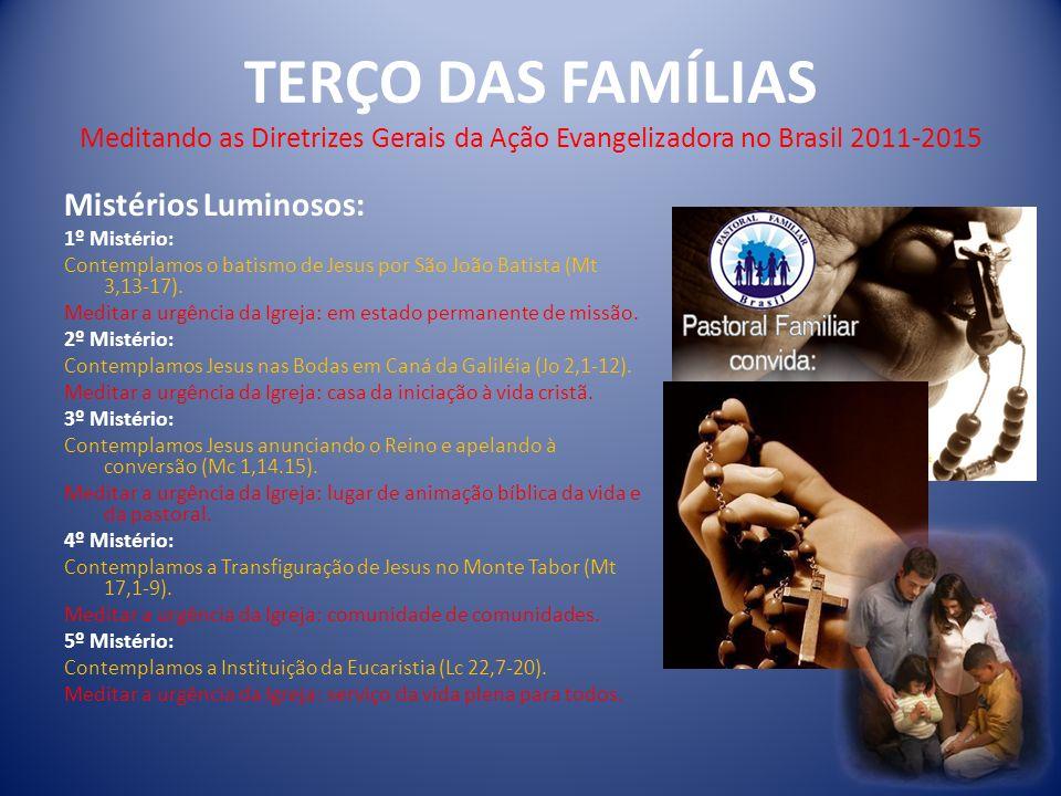 TERÇO DAS FAMÍLIAS Meditando as Diretrizes Gerais da Ação Evangelizadora no Brasil 2011-2015 Mistérios Luminosos: 1º Mistério: Contemplamos o batismo