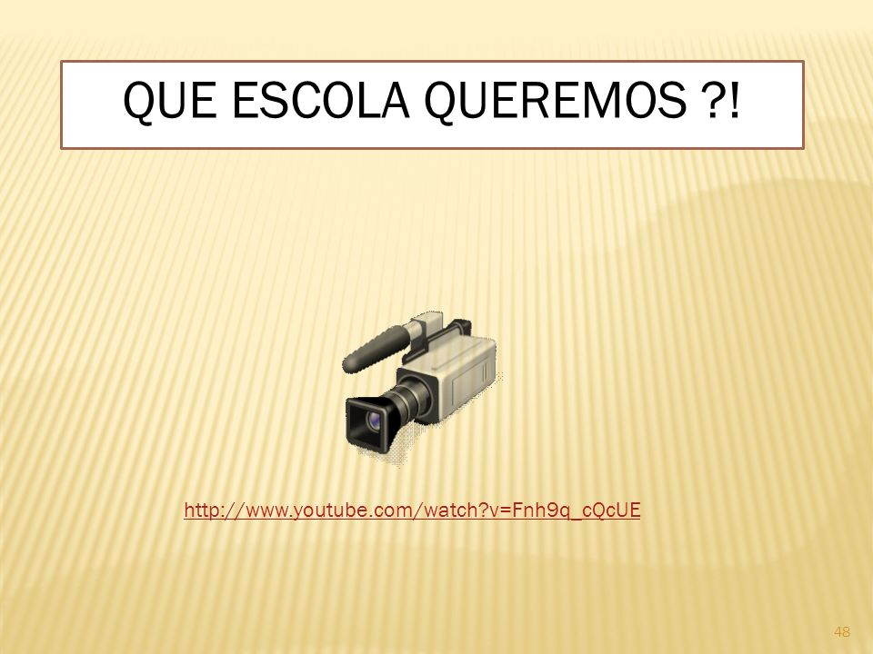 48 QUE ESCOLA QUEREMOS ?! http://www.youtube.com/watch?v=Fnh9q_cQcUE