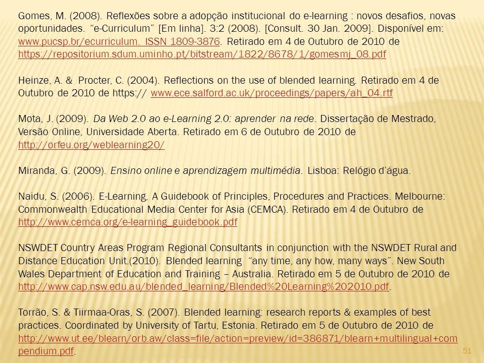 51 Gomes, M. (2008). Reflexões sobre a adopção institucional do e-learning : novos desafios, novas oportunidades. e-Curriculum [Em linha]. 3:2 (2008).
