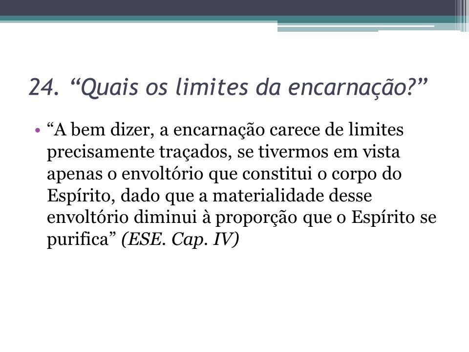 24. Quais os limites da encarnação? A bem dizer, a encarnação carece de limites precisamente traçados, se tivermos em vista apenas o envoltório que co