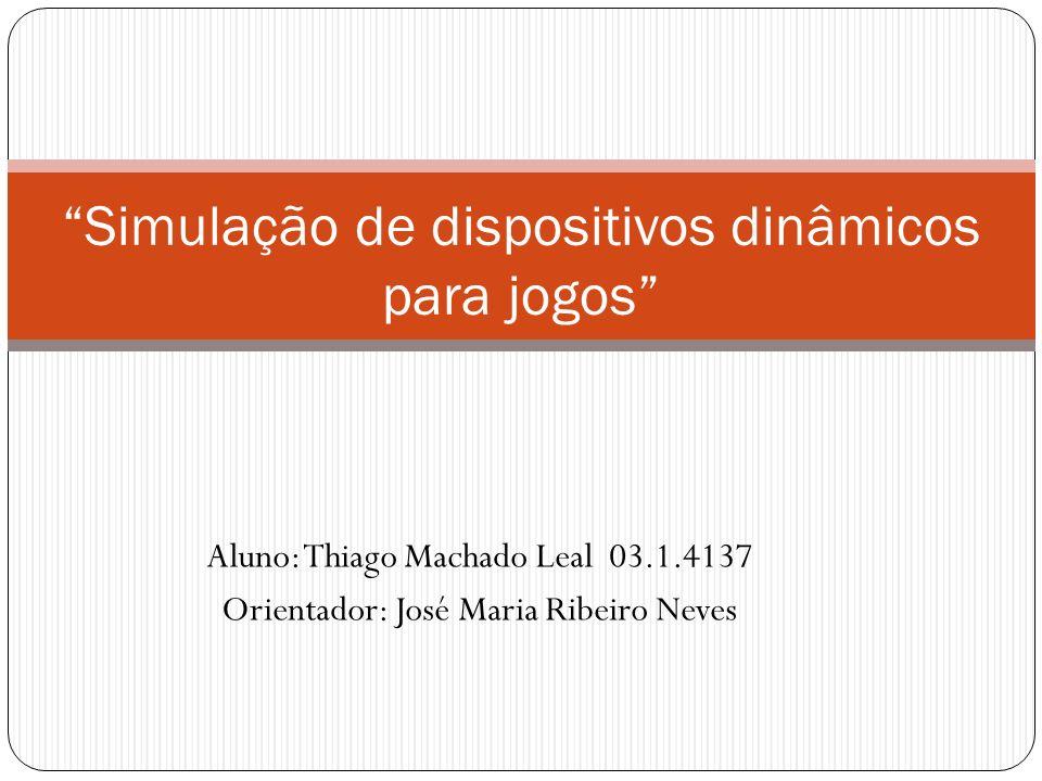 Aluno: Thiago Machado Leal 03.1.4137 Orientador: José Maria Ribeiro Neves Simulação de dispositivos dinâmicos para jogos
