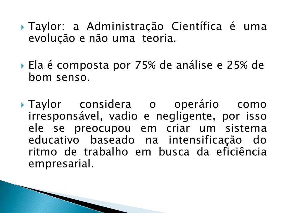 Para Taylor, a organização e a Administração devem ser estudadas e tratadas cientificamente.