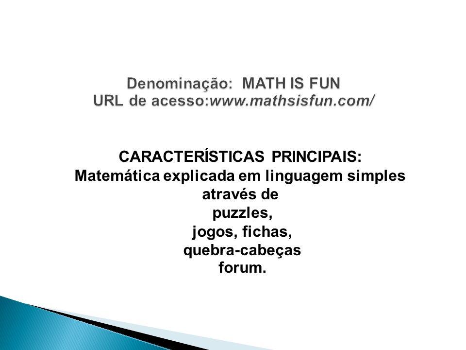 CARACTERÍSTICAS PRINCIPAIS: Matemática explicada em linguagem simples através de puzzles, jogos, fichas, quebra-cabeças forum.