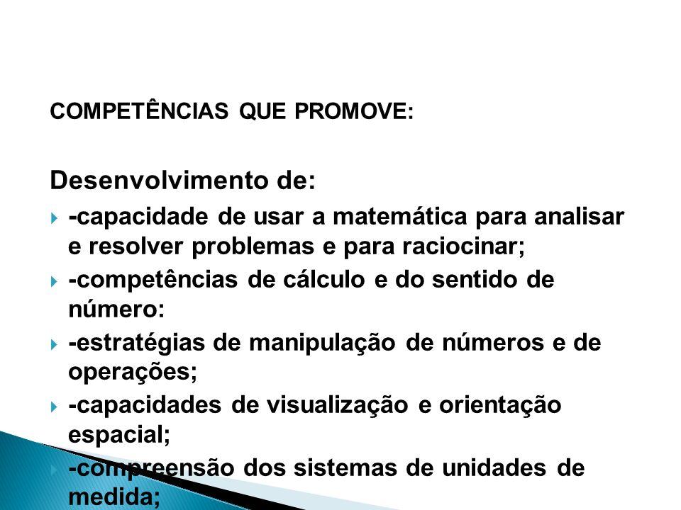 COMPETÊNCIAS QUE PROMOVE: Desenvolvimento de: - capacidade de usar a matemática para analisar e resolver problemas e para raciocinar; -competências de