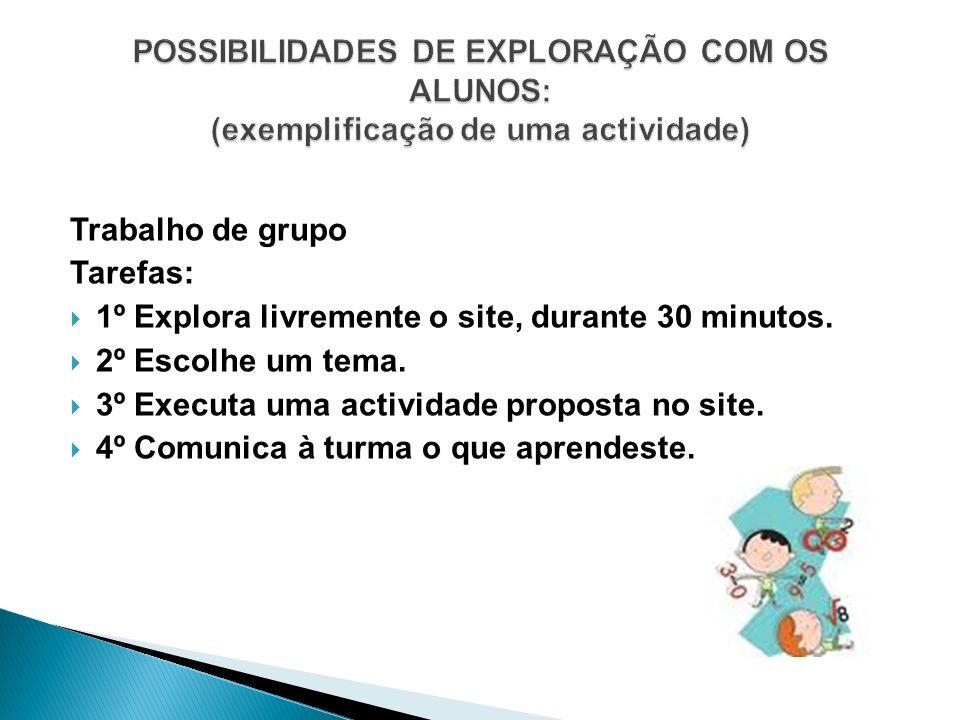 Trabalho de grupo Tarefas: 1º Explora livremente o site, durante 30 minutos. 2º Escolhe um tema. 3º Executa uma actividade proposta no site. 4º Comuni