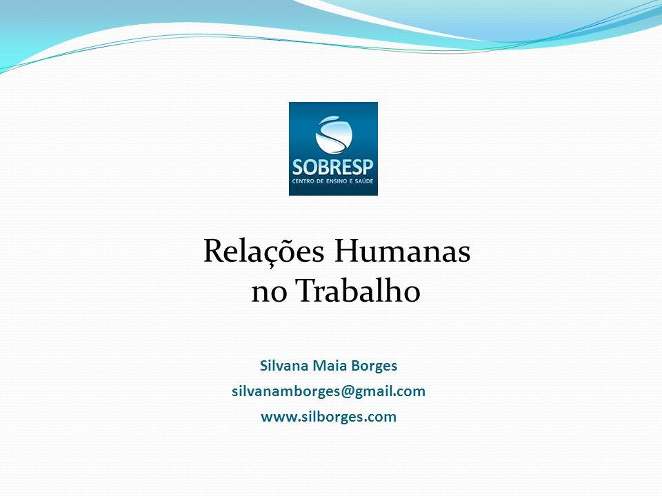 Silvana Maia Borges silvanamborges@gmail.com www.silborges.com Relações Humanas no Trabalho
