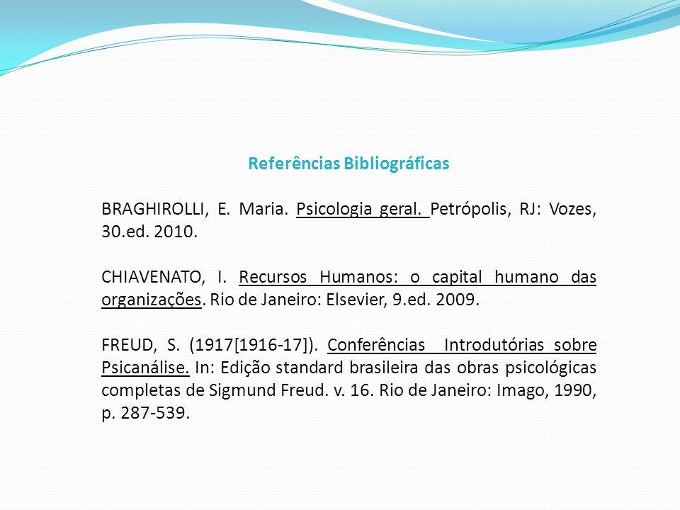 Referências Bibliográficas BRAGHIROLLI, E. Maria. Psicologia geral. Petrópolis, RJ: Vozes, 30.ed. 2010. CHIAVENATO, I. Recursos Humanos: o capital hum
