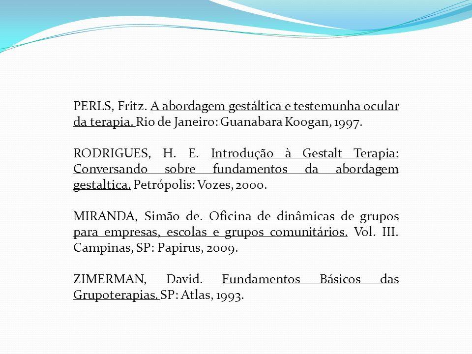PERLS, Fritz. A abordagem gestáltica e testemunha ocular da terapia. Rio de Janeiro: Guanabara Koogan, 1997. RODRIGUES, H. E. Introdução à Gestalt Ter