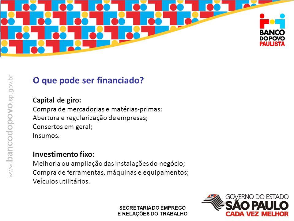 SECRETARIA DO EMPREGO E RELAÇÕES DO TRABALHO www. bancodopovo.sp.gov.br O que pode ser financiado? Capital de giro: Compra de mercadorias e matérias-p