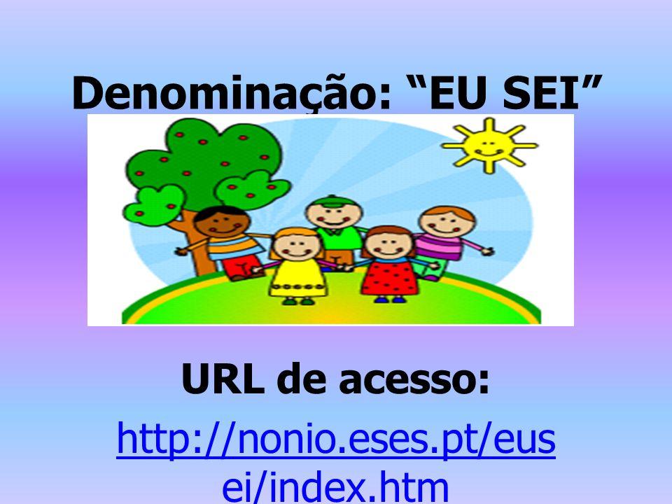 Denominação: EU SEI URL de acesso: http://nonio.eses.pt/eus ei/index.htm